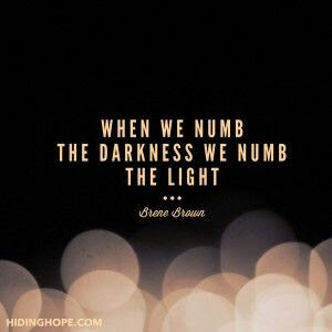 When we numb the darkness
